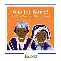 A is for Àdìre! Yoruba Cultural Dictionary Book Cover